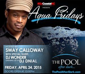 4/24 SWAY hosts #PoolAfterDark DJ Wonder DNial - Free Admission Guestlist: ACGuestlist.com