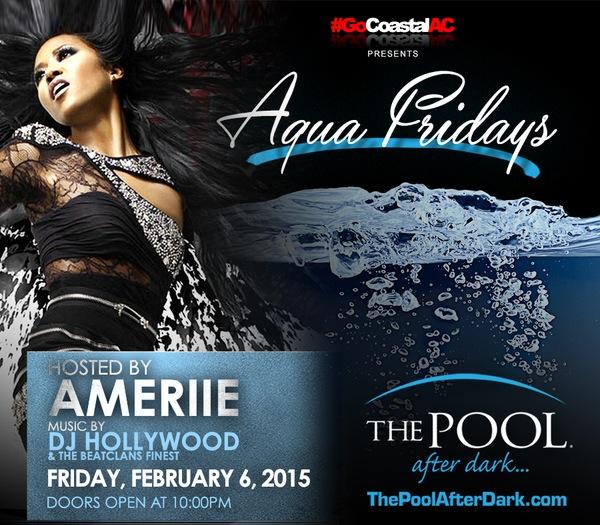 2/06 - Aqua #Fridays #PoolAfterDark AMERIIE ☪ DJ Hollywood #AtlanticCity - FREE Admission #Guestlist