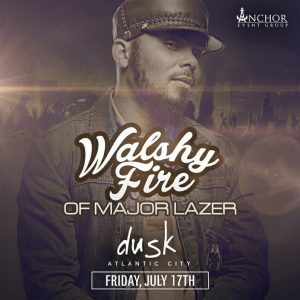 Major Lazers Walshy Fire! Atlantic City Dusk Nightclub 7/17 - $10 Admission Guestlist!