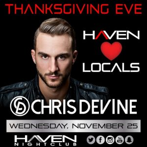 1/25 Haven Chris Devine Thanksgiving Eve Free Admission Guest List! - AnyCityPromotions.com
